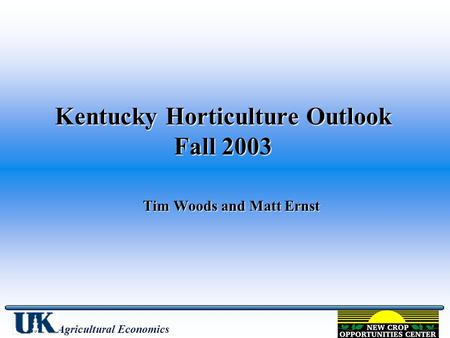 Kentucky Horticulture Outlook Fall 2003 Tim Woods and Matt Ernst Agricultural Economics.