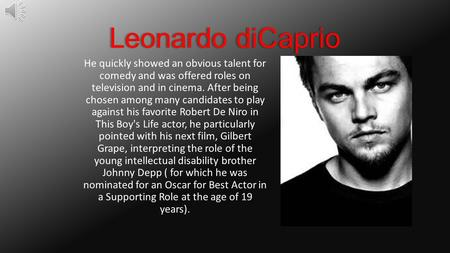 Leonardo diCaprio He quickly showed an obvious talent for comedy and was offered roles on television and in cinema. After being chosen among many candidates.
