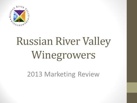 Russian River Valley Winegrowers 2013 Marketing Review.