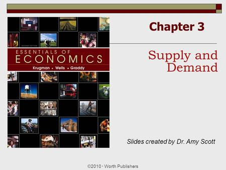 Supply and Demand Chapter 3 Slides created by Dr. Amy Scott