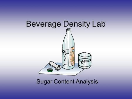 Beverage Density Lab Sugar Content Analysis. Introduction The density of a pure substance is a characteristic physical property that can be used to identify.