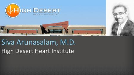 Siva Arunasalam, M.D. High Desert Heart Institute.