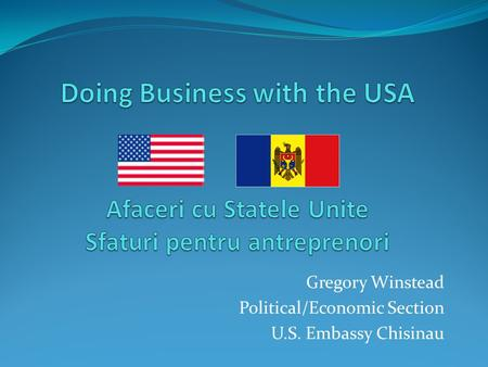 Gregory Winstead Political/Economic Section U.S. Embassy Chisinau.