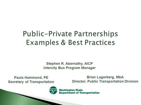 Stephen R. Abernathy, AICP Intercity Bus Program Manager Paula Hammond, PE Secretary of Transportation Brian Lagerberg, MbA Director, Public Transportation.