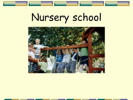 Nursery school When do children start going to nursery? they start it at the age of 3.