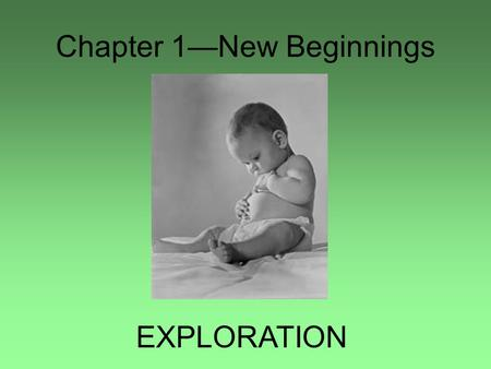 Chapter 1—New Beginnings EXPLORATION. Prince Henry, the Navigator School for Navigation, 1419.