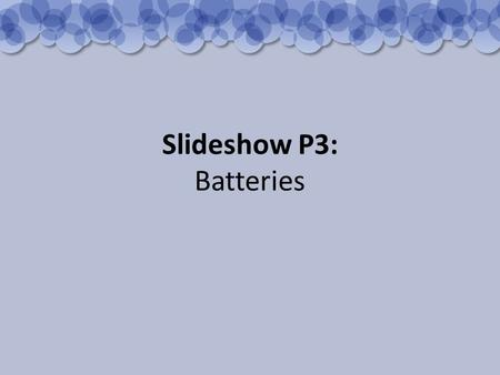 Slideshow P3: Batteries. A simple battery (electrolytic cell). A simple cell has liquid which conducts electricity (an electrolyte) and two conductors.