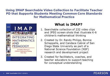 IMAP Searchable CCSS l 4/14/111 Using IMAP Searchable Video Collection to Facilitate Teacher PD that Supports Students Meeting Common Core Standards for.