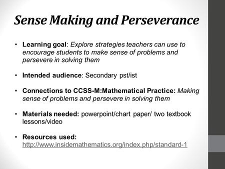 Sense Making and Perseverance Learning goal: Explore strategies teachers can use to encourage students to make sense of problems and persevere in solving.