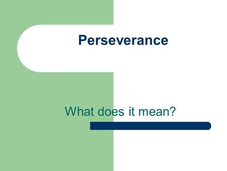 Perseverance What does it mean?. Take it apart. Say it. per-se-ver-ance perseverance.