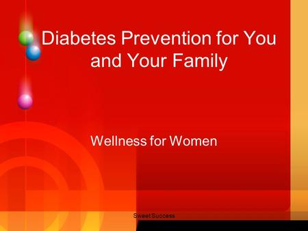 Sweet Success Diabetes Prevention for You and Your Family Wellness for Women.