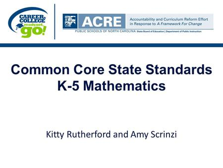 Common Core State Standards K-5 Mathematics Kitty Rutherford and Amy Scrinzi.