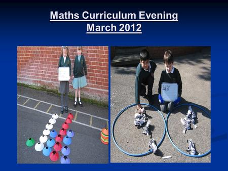 Maths Curriculum Evening March 2012. Aims of meeting  To share information about how your children learn  To provide an opportunity to see some of the.
