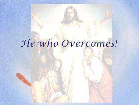 He who Overcomes!. He who overcomes shall inherit all things, and I will be his God and he shall be My son. (Rev 21:7)