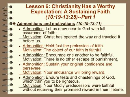 Lesson 6: Christianity Has a Worthy Expectation: A Sustaining Faith (10:19-13:25)--Part 1 u Admonitions and motivations (10:19-12:11) l Admonition: Let.