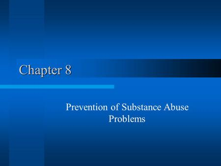 Chapter 8 Prevention of Substance Abuse Problems.