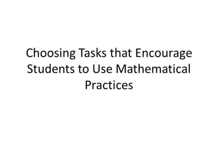 Choosing Tasks that Encourage Students to Use Mathematical Practices.