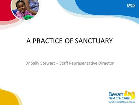 A PRACTICE OF SANCTUARY Dr Sally Stewart – Staff Representative Director.