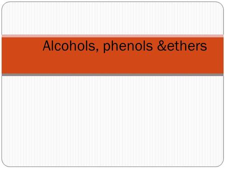 Alcohols, phenols &ethers. Alcohols and phenols may be viewed as organic derivatives of water. Alcohols and phenols have a common functional group, the.