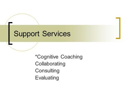 *Cognitive Coaching Collaborating Consulting Evaluating
