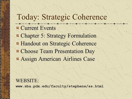Today: Strategic Coherence Current Events Chapter 5: Strategy Formulation Handout on Strategic Coherence Choose Team Presentation Day Assign American.