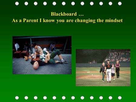Blackboard … As a Parent I know you are changing the mindset.