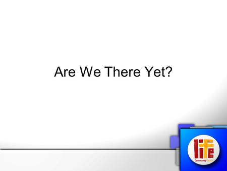 "Are We There Yet?. Am I There Yet? This question sometime rises in our lives, We ask God:- ""Are We There Yet?"""