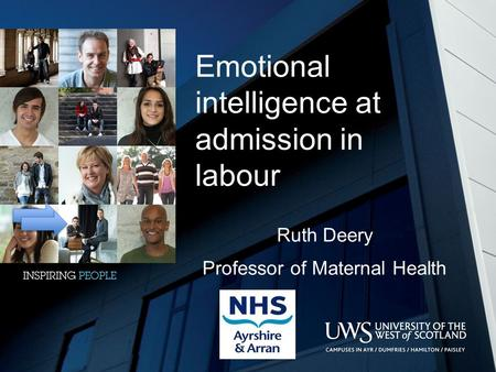 Emotional intelligence at admission in labour Ruth Deery Professor of Maternal Health.