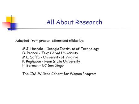 All About Research Adapted from presentations and slides by: M.J. Harrold - Georgia Institute of Technology O. Pearce - Texas A&M University M.L. Soffa.