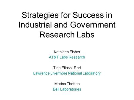 Strategies for Success in Industrial and Government Research Labs Kathleen Fisher AT&T Labs Research Tina Eliassi-Rad Lawrence Livermore National Laboratory.