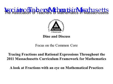 Dine and Discuss Focus on the Common Core Tracing Fractions and Rational Expressions Throughout the 2011 Massachusetts Curriculum Framework for Mathematics.