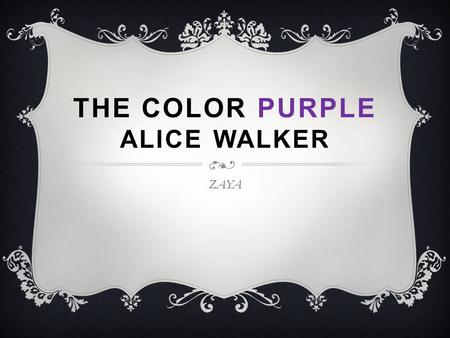 THE COLOR PURPLE ALICE WALKER ZAYA.  Born February 1944 in Georgia  African-American as well as Cherokee, Scottish and Irish lineage  The 8 th child.