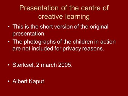 Presentation of the centre of creative learning This is the short version of the original presentation. The photographs of the children in action are not.