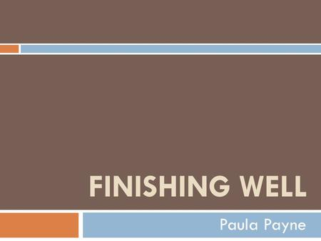 FINISHING WELL Paula Payne. Deuteronomy 34:1-12 The Death of Moses 1 Now Moses went up from the plains of Moab to Mount Nebo, to the top of Pisgah, which.