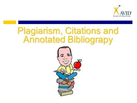 Plagiarism, Citations and Annotated Bibliograpy. What is Plagiarism? Presenting the words, images, ideas, sounds, or creative expressions of others as.