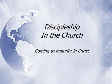 Discipleship In the Church Coming to maturity in Christ.