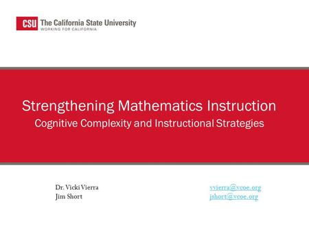 Strengthening Mathematics Instruction Cognitive Complexity and Instructional Strategies Dr. Vicki Jim