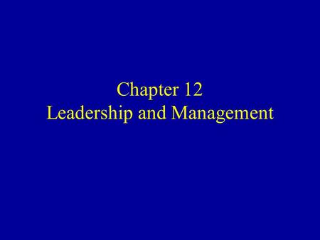 Chapter 12 <strong>Leadership</strong> and Management