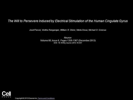 The Will to Persevere Induced by Electrical Stimulation of the Human Cingulate Gyrus Josef Parvizi, Vinitha Rangarajan, William R. Shirer, Nikita Desai,