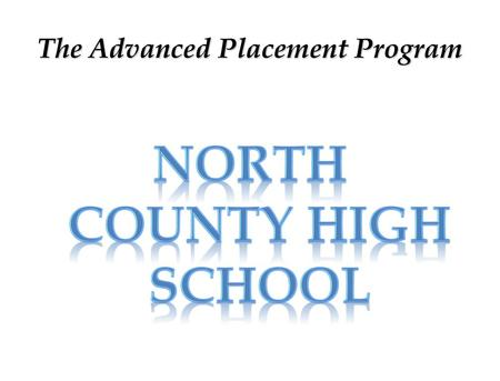 The Advanced Placement Program. North County Mission Statement North County High School will partner with parents, students and other stakeholders, to.