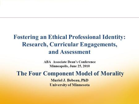Fostering an Ethical Professional Identity: Research, Curricular Engagements, and Assessment ABA Associate Dean's Conference Minneapolis, June 25, 2010.
