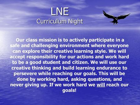 LNE Curriculum Night Our class mission is to actively participate in a safe and challenging environment where everyone can explore their creative learning.