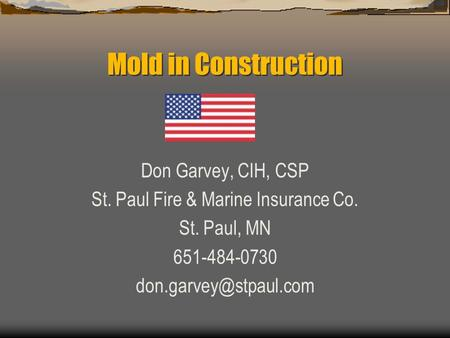Mold in Construction Don Garvey, CIH, CSP St. Paul Fire & Marine Insurance Co. St. Paul, MN 651-484-0730