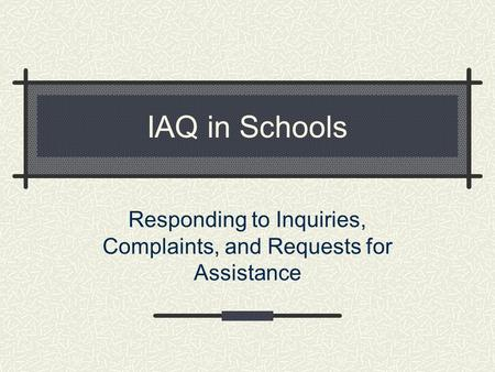 IAQ in Schools Responding to Inquiries, Complaints, and Requests for Assistance.