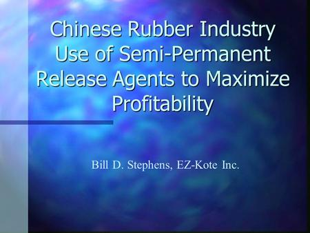 Chinese Rubber Industry Use of Semi-Permanent Release Agents to Maximize Profitability Bill D. Stephens, EZ-Kote Inc.