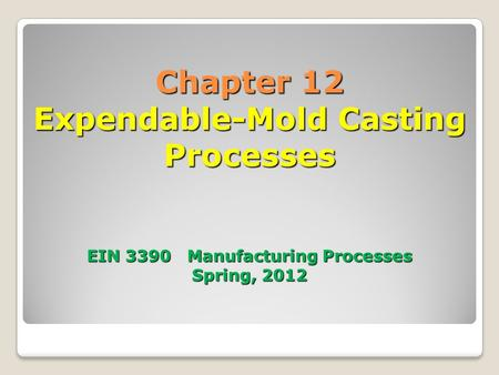 12.1 Introduction Two categories of expendable-mold casting processes