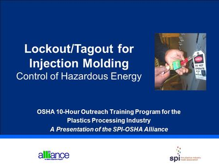 Lockout/Tagout for Injection Molding Control of Hazardous Energy OSHA 10-Hour Outreach Training Program for the Plastics Processing Industry A Presentation.