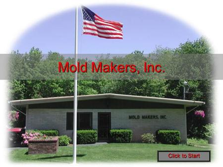 Mold Makers, Inc. Click to begin Click to Start Owner Operated Since 1973 Click to begin.
