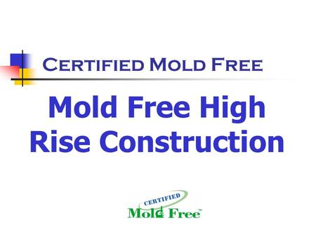 Certified Mold Free Mold Free High Rise Construction.