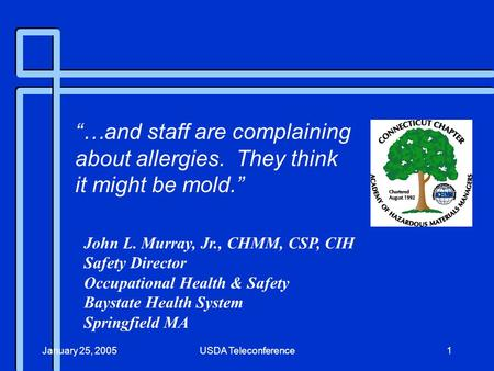 January 25, 2005USDA Teleconference1 John L. Murray, Jr., CHMM, CSP, CIH Safety Director Occupational Health & Safety Baystate Health System Springfield.